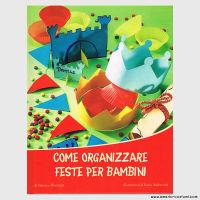 ALBERTAZZI SIMONA - COME ORGANIZZARE FESTE PER BAMBINI - IL CASTELLO
