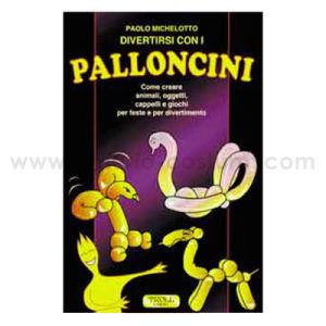 MICHELOTTO PAOLO - DIVERTIRSI CON I PALLONCINI - TROLL ED.
