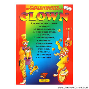 MICHELOTTO PAOLO - DIVERTIRSI DIVENTANDO CLOWN - TROLL ED.