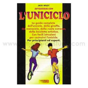 WILEY JACK - DIVERTIRSI CON L'UNICICLO - TROLL EDIZIONI