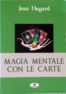 Hugard Jean - MAGIA MENTALE CON LE CARTE - Troll Libri