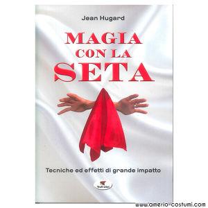 Hugard Jean - MAGIA CON LA SETA - Troll Libri