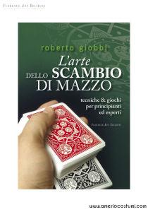 GIOBBI ROBERTO - L'ARTE DELLO SCAMBIO DEL MAZZO - FLORENCE ART EDIZIONI