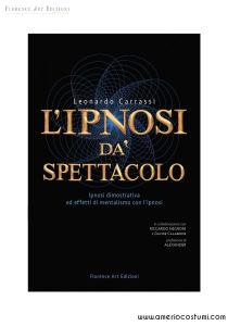 Carrassi Leonardo - L'IPNOSI DA SPETTACOLO - Florence Art Edizioni