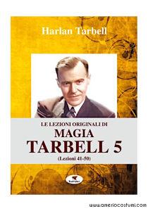Tarbell Harlan - LE LEZIONI ORIGINALI DI MAGIA TARBELL 5 - Troll Libri